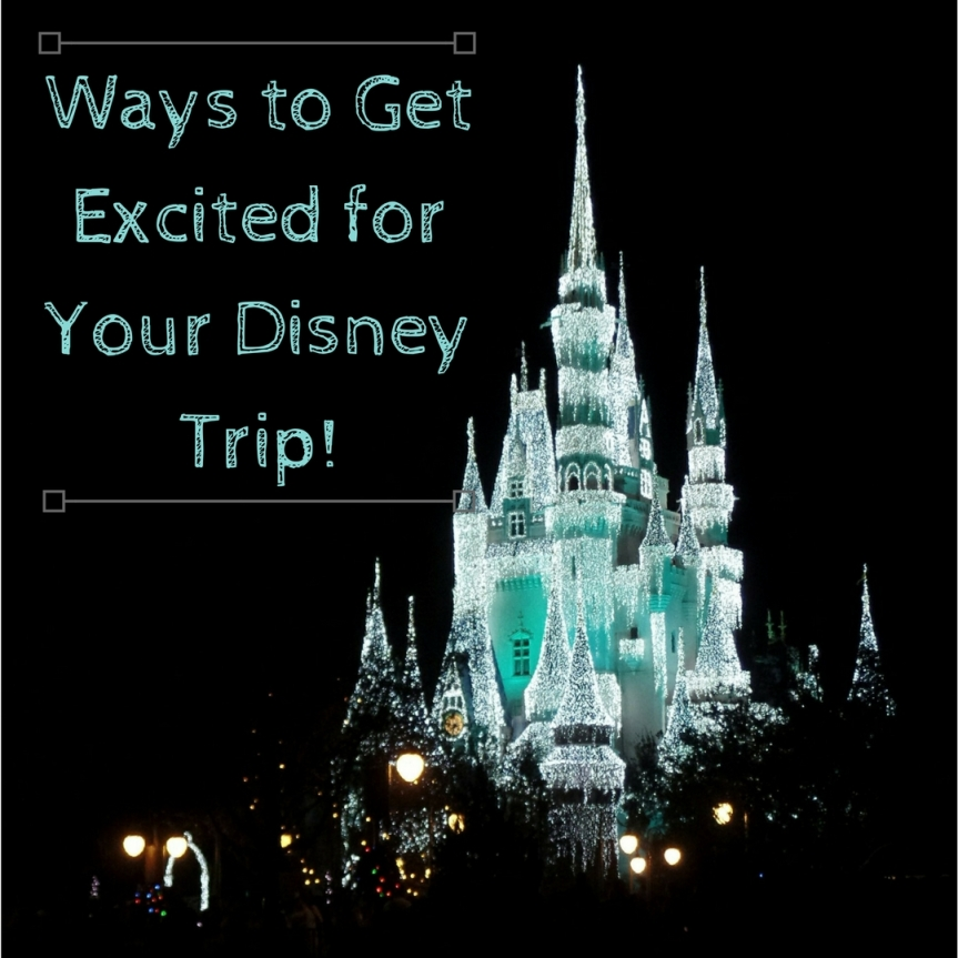Getting Excited for Your Disney Vacation